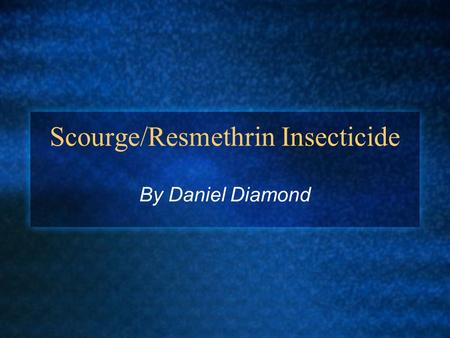 Scourge/Resmethrin Insecticide By Daniel Diamond.