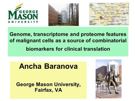 Genome, transcriptome and proteome features of malignant cells as a source of combinatorial biomarkers for clinical translation Ancha Baranova George Mason.