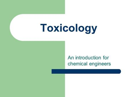 Toxicology An introduction for chemical engineers.