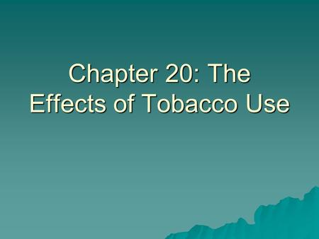 Chapter 20: The Effects of Tobacco Use. Key Terms  Nicotine  Stimulant  Carcinogen  Tar  Carbon Monoxide  Smokeless Tobacco  Leukoplakia  Nicotine.