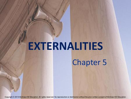 EXTERNALITIES Chapter 5. Externalities Externality – An activity of one entity that affects the welfare of another entity in a way that is outside the.