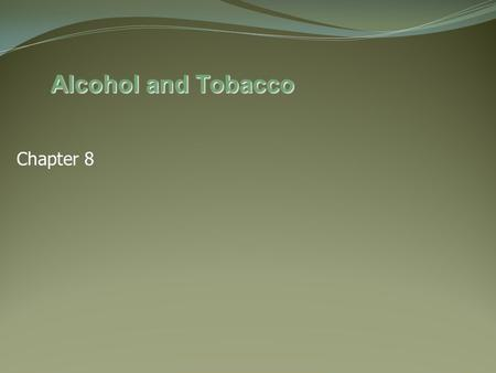 Alcohol and Tobacco Chapter 8.