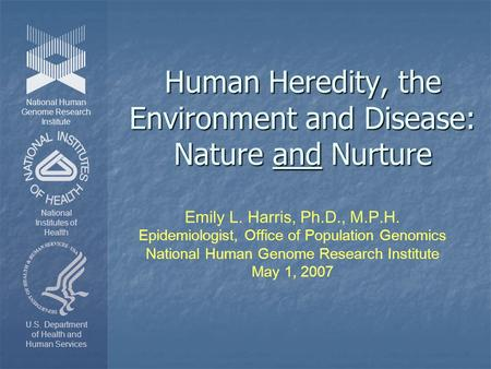Human Heredity, the Environment and Disease: Nature and Nurture National Human Genome Research Institute National Institutes of Health U.S. Department.