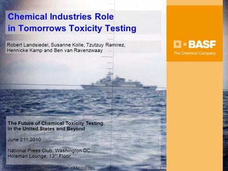 June 2010 LANDSIEDEL 1 Chemical Industries Role in Tomorrows Toxicity Testing Robert Landsiedel, Susanne Kolle, Tzutzuy Ramirez, Hennicke Kamp and Ben.