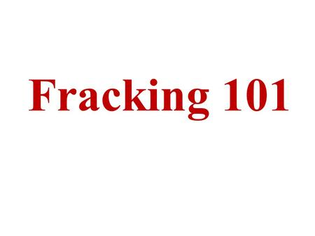 "Fracking 101. What is fracking? This is short for ""hydrofracturing."" This is an old technique for increasing oil production from worked-out oil wells,"