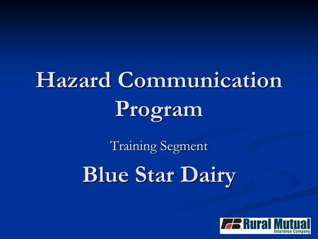 Hazard Communication Program Training Segment Blue Star Dairy.