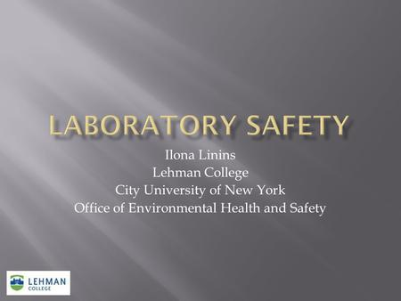 Ilona Linins Lehman College City University of New York Office of Environmental Health and Safety.