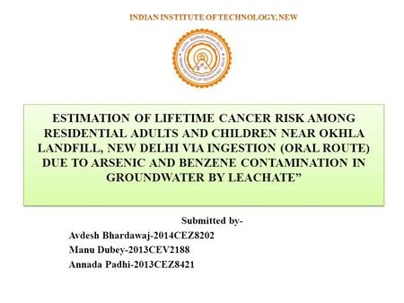 ESTIMATION OF LIFETIME CANCER RISK AMONG RESIDENTIAL ADULTS AND CHILDREN NEAR OKHLA LANDFILL, NEW DELHI VIA INGESTION (ORAL ROUTE) DUE TO ARSENIC AND BENZENE.