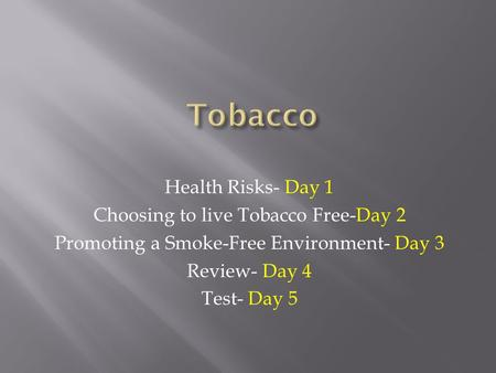Tobacco Health Risks- Day 1 Choosing to live Tobacco Free-Day 2