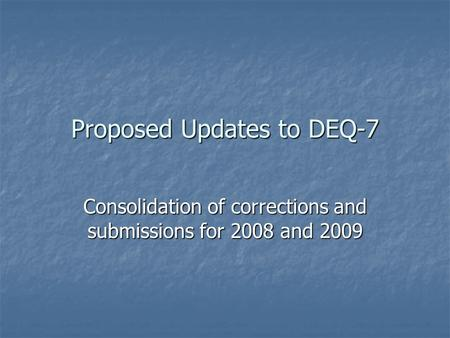 Proposed Updates to DEQ-7 Consolidation of corrections and submissions for 2008 and 2009.