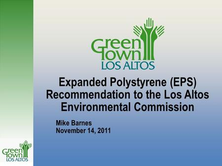 Expanded Polystyrene (EPS) Recommendation to the Los Altos Environmental Commission Mike Barnes November 14, 2011.