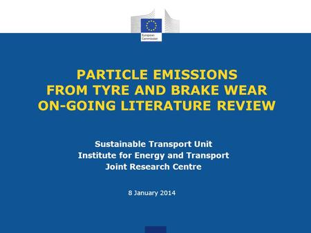 PARTICLE EMISSIONS FROM TYRE AND BRAKE WEAR ON-GOING LITERATURE REVIEW Sustainable Transport Unit Institute for Energy and Transport Joint Research Centre.