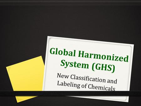 Global Harmonized System (GHS) New Classification and Labeling of Chemicals.