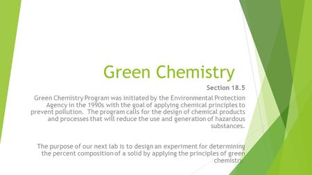 Green Chemistry Section 18.5 Green Chemistry Program was initiated by the Environmental Protection Agency in the 1990s with the goal of applying chemical.