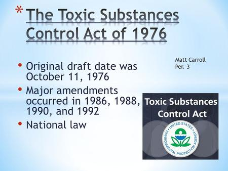 Original draft date was October 11, 1976 Major amendments occurred in 1986, 1988, 1990, and 1992 National law Matt Carroll Per. 3.