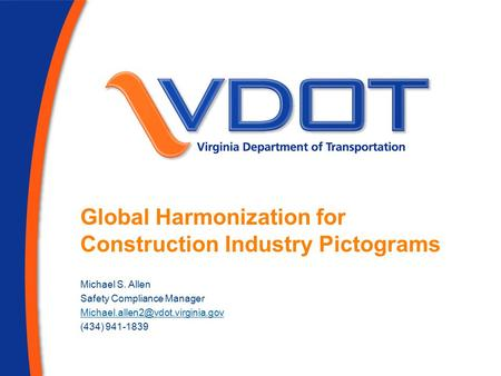 Global Harmonization for Construction Industry Pictograms Michael S. Allen Safety Compliance Manager (434) 941-1839.