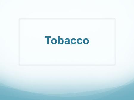 Tobacco. Affecting the Mind and Body Tobacco is A Drug: When people use tobacco their bodies and minds feel different. Because tobacco causes these effects,