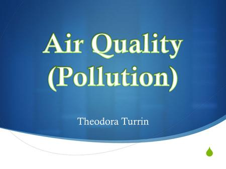  Theodora Turrin. 1. Air Pollutants A. Ozone/Smog B. Particle Pollution C. Nitrogen Oxides D. Sulfur Dioxide E. Haze F. Toxic Air Pollutants wwww.scmp.com.