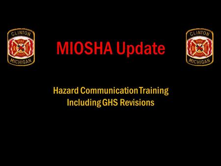 MIOSHA Update Hazard Communication Training Including GHS Revisions.