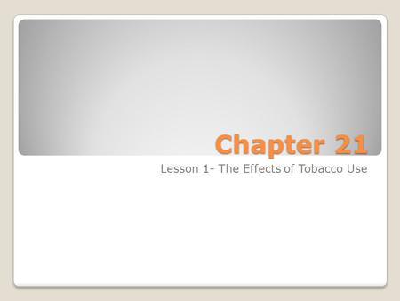 Chapter 21 Lesson 1- The Effects of Tobacco Use. Tobacco Use Tobacco use is the #1 cause of preventable disease and death in the United States. The government.