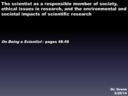 The scientist as a responsible member of society, ethical issues in research, and the environmental and societal impacts of scientific research On Being.