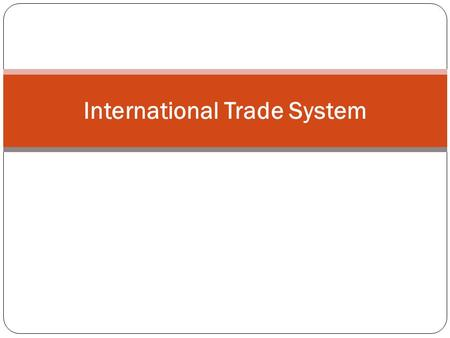 International <strong>Trade</strong> System. 1. About the ITS 2. Highly Interdependent 3. GN-Led 4. Agreements & Institutions.