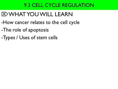 WHAT YOU WILL LEARN 9.3 CELL CYCLE REGULATION