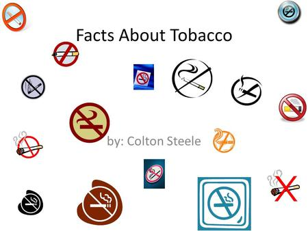 Facts About Tobacco by: Colton Steele. What it looks like.