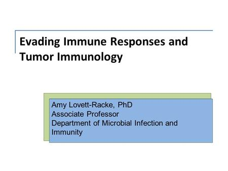 Evading Immune Responses and Tumor Immunology Amy Lovett-Racke, PhD Associate Professor Department of Microbial Infection and Immunity.