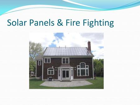 Solar Panels & Fire Fighting. Solar Panels Life on planet Earth is fully dependent on the incredible energy of the Sun. As humans have intellectually.