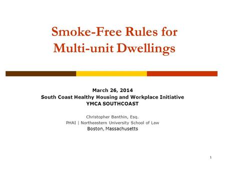 1 Smoke-Free Rules for Multi-unit Dwellings Community Association Institute New England Chapter Annual Conference & Expo October 22, 2011 March 26, 2014.