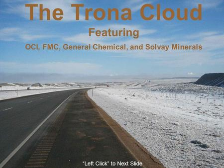 "The Trona Cloud Featuring OCI, FMC, General Chemical, and Solvay Minerals ""Left Click"" to Next Slide."