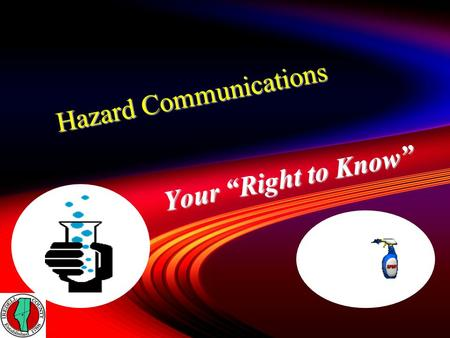 "H a z a r d C o m m u n i c a t i o n s Your ""Right to Know"" 19."