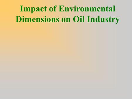 Impact of Environmental Dimensions on Oil <strong>Industry</strong>