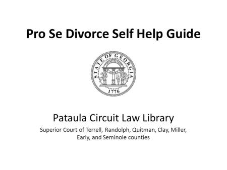 Pro Se Divorce Self Help Guide Pataula Circuit Law Library Superior Court of Terrell, Randolph, Quitman, Clay, Miller, Early, and Seminole counties.