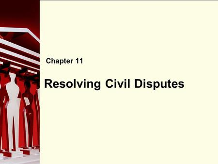 90 Resolving Civil Disputes Chapter 11. 90 Civil Law Civil law, also known as private law or tort law, regulates disputes between individuals. The main.