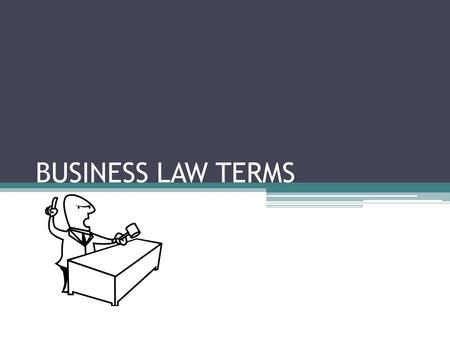 BUSINESS LAW TERMS. LAW Rule of conduct enforced by controlling authority; provides order, stability, and justice.