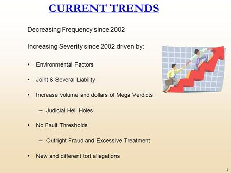 1 CURRENT TRENDS Decreasing Frequency since 2002 Increasing Severity since 2002 driven by: Environmental Factors Joint & Several Liability Increase volume.