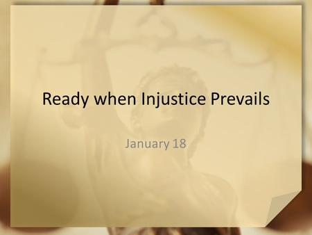 Ready when Injustice Prevails January 18. In your opinion … What would make you want to stand up for someone? God calls us to defend those who cannot.