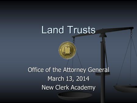 Office of the Attorney General March 13, 2014 New Clerk Academy Land Trusts.