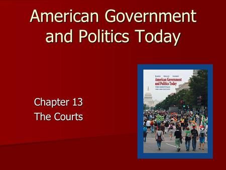American Government and Politics Today Chapter 13 The Courts.