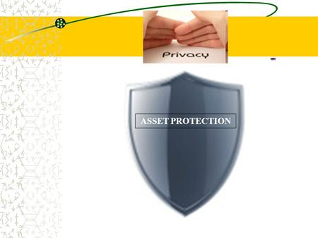 ASSET PROTECTION. The Word Of God On This Subject Psalms 51:6 A creditor always wants to be in position of authority. Therefore, they want as much information.