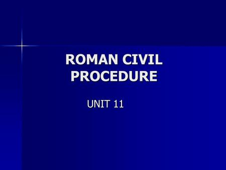 ROMAN CIVIL PROCEDURE UNIT 11.