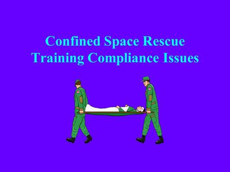 Confined Space Rescue Training Compliance Issues.