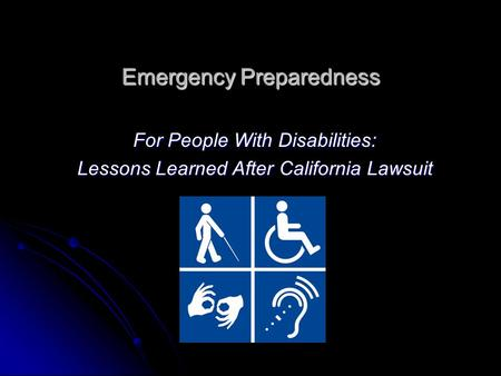 Emergency Preparedness For People With Disabilities: Lessons Learned After California Lawsuit.
