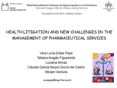 1 HEALTH LITIGATION AND NEW CHALLENGES IN THE MANAGEMENT OF PHARMACEUTICAL SERVICES Vera Lucia Edais Pepe Tatiana Aragão Figueiredo Luciana Simas Claudia.