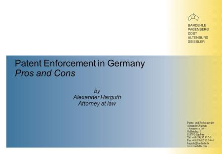 Patent Enforcement in Germany Pros and Cons by Alexander Harguth Attorney at law Patent- und Rechtsanwälte Alexander Harguth - Attorney at law - Galileiplatz.