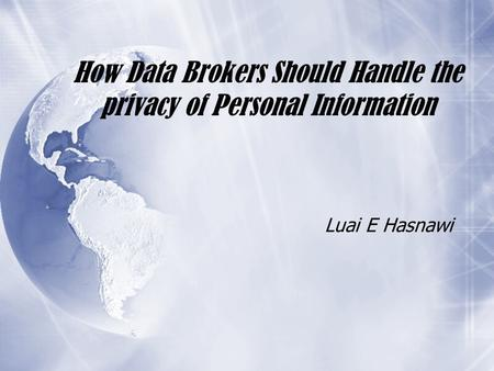 How Data Brokers Should Handle the privacy of Personal Information Luai E Hasnawi.