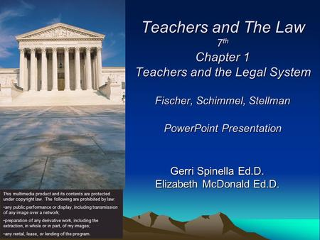Teachers and The Law 7 th Chapter 1 Teachers and the Legal System Fischer, Schimmel, Stellman PowerPoint Presentation Gerri Spinella Ed.D. Elizabeth McDonald.