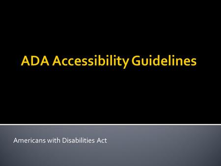 Americans with Disabilities Act.  The ADA is a federal civil rights law signed into legislation on July 26 th, 1990 by President George Bush.  It prohibits.